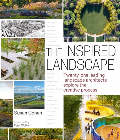 The inspired landscape : twenty-one leading landscape architects explore the creative process /