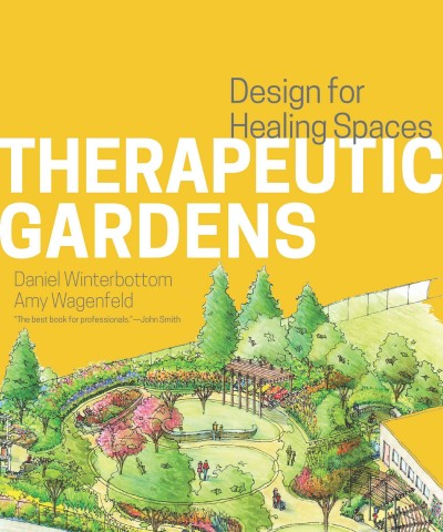 Therapeutic gardens : design for healing spaces /