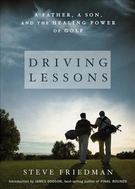 Driving lessons : a father, a son, and the healing power of golf /