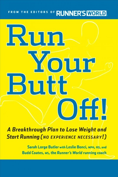 Run your butt off! : a breakthrough plan to lose weight and start running (no experience necessary!) /