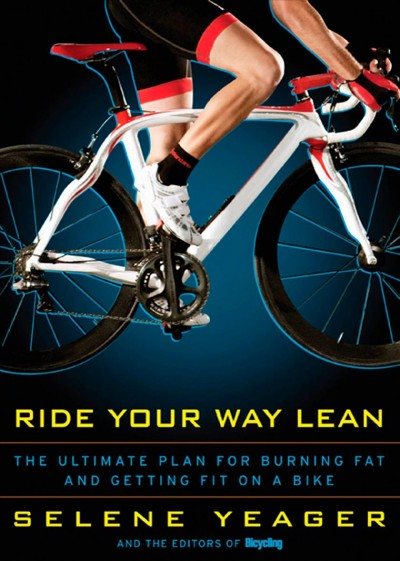 Ride your way lean : the ultimate plan for burning fat and getting fit on a bike /