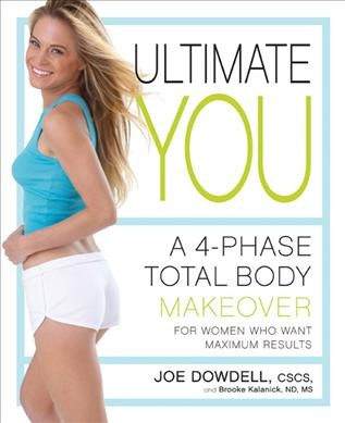 Ultimate you : a 4-phase total body makeover for women who want maximum results /