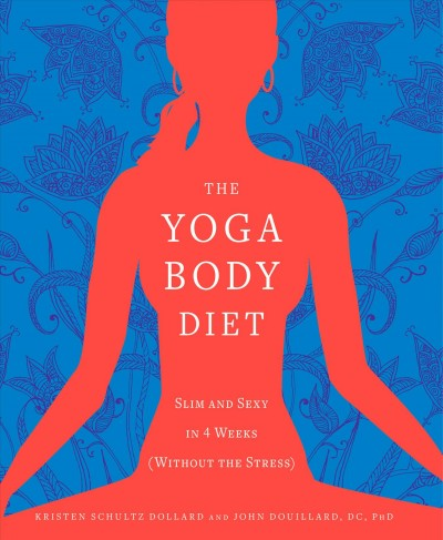The yoga body diet : slim and sexy in 4 weeks (without the stress) /