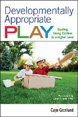 Developmentally appropriate play : guiding young children to a higher level /