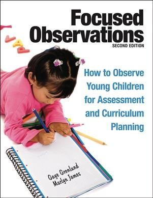 Focused observations : how to observe young children for assessment and curriculum planning /