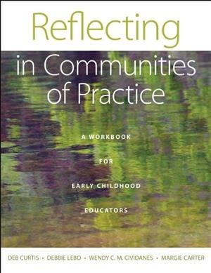 Reflecting in communities of practice : a workbook for early childhood educators /