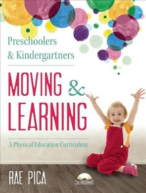 Preschoolers & kindergartners moving & learning : a physical education curriculum /
