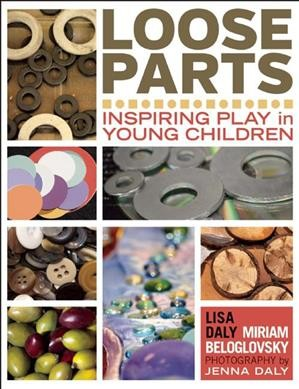 Loose parts : inspiring play in young children /