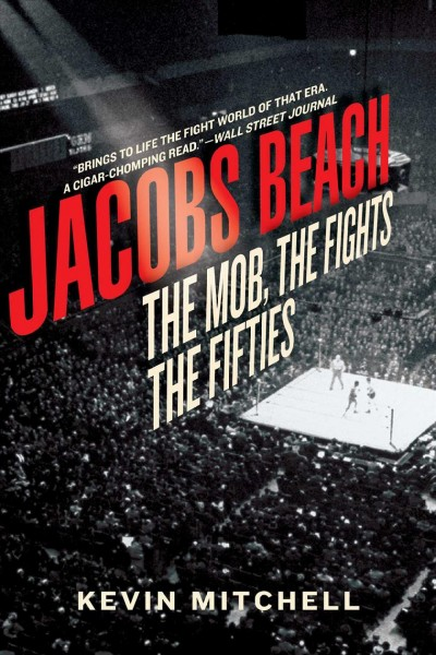 Jacobs Beach : the mob, the fights, the fifties /