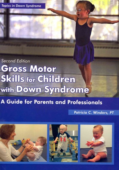 Gross motor skills for children with Down syndrome : a guide for parents and professionals /