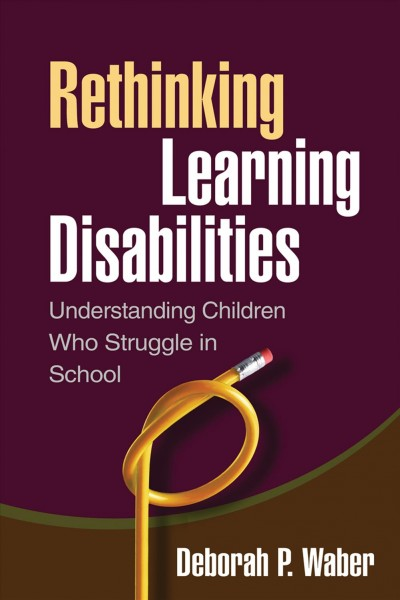 Rethinking learning disabilities : understanding children who struggle in school /