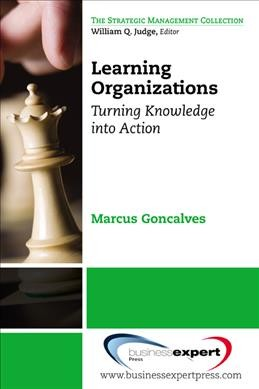 Learning organizations : turning knowledge into actions