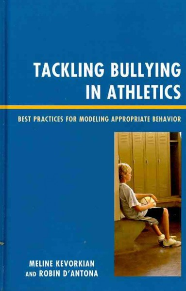 Tackling bullying in athletics : best practices for modeling appropriate behavior /