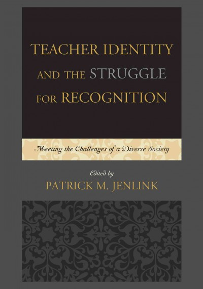 Teacher identity and the struggle for recognition : meeting the challenges of a diverse society /