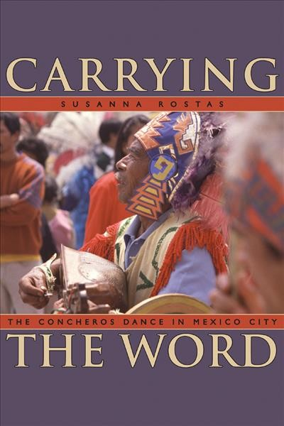 Carrying the word : the Concheros dance in Mexico City /