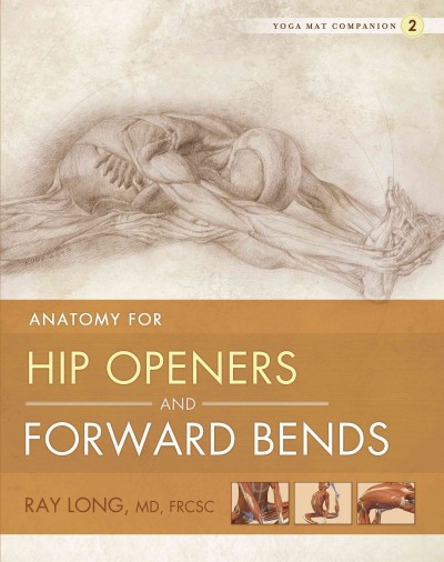 Anatomy for hip openers and forward bends /