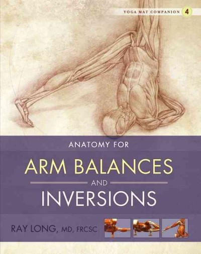 Anatomy for arm balances and inversions /