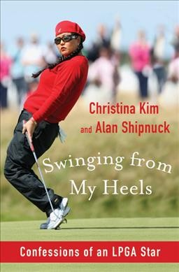Swinging from my heels : confessions of an LPGA star /