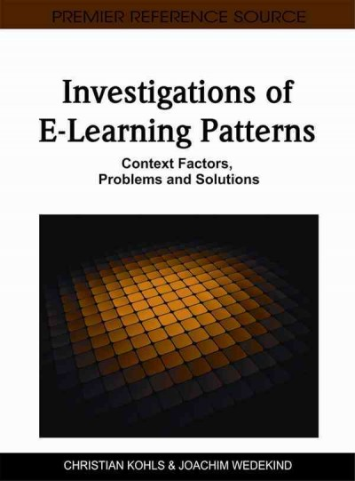 Investigations of e-learning patterns : context factors, problems, and solutions /