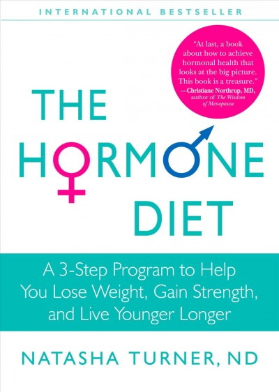 The hormone diet : a 3-step program to help you lose weight, gain strength, and live younger longer /