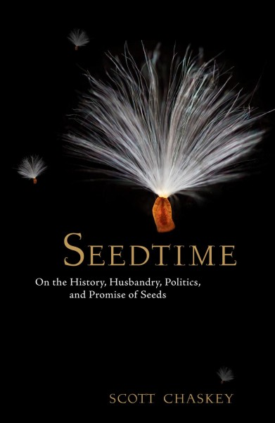 Seedtime : : on the history- husbandry- politics- and promise of seeds