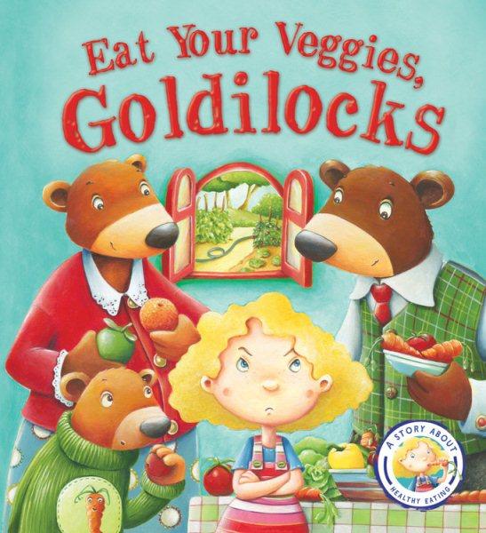 Eat your veggies, Goldilocks /