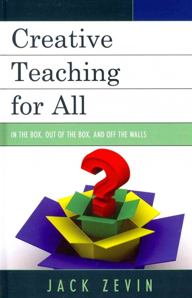 Creative teaching for all : in the box, out of the box, and off the walls /