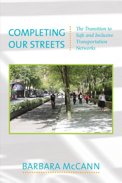 Completing our streets : the transition to safe and inclusive transportation networks /