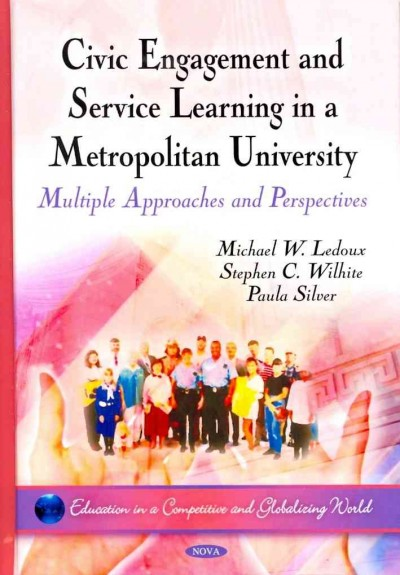 Civic engagement and service learning in a metropolitan university : multiple approaches and perspectives /