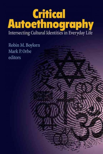 Critical autoethnography : intersecting cultural identities in everyday life /