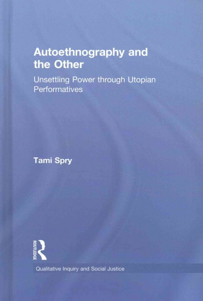 Autoethnography and the other : unsettling power through utopian performatives /