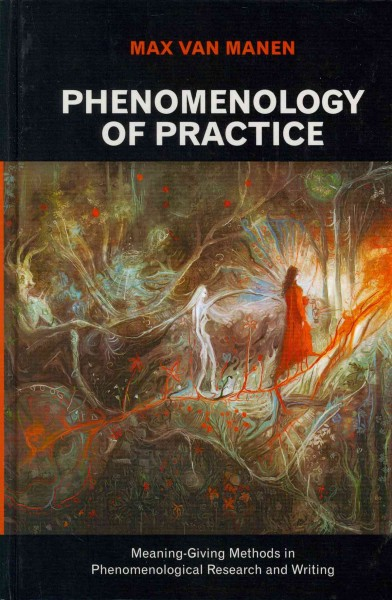 Phenomenology of practice : meaning-giving methods in phenomenological research and writing /