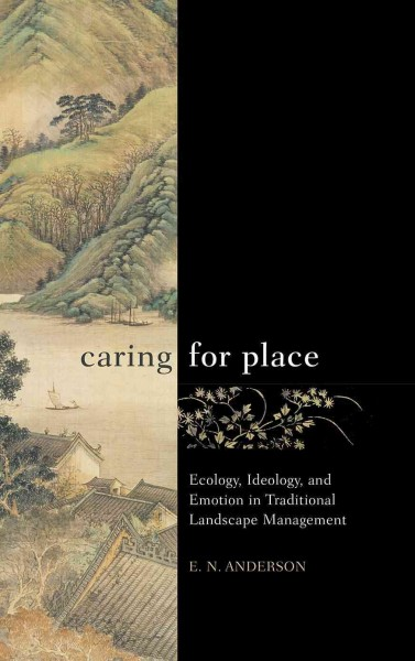 Caring for place : ecology, ideology, and emotion in traditional landscape management /