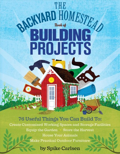 The backyard homestead book of building projects /