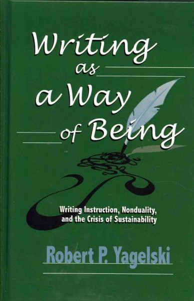 Writing as a way of being : writing instruction, nonduality, and the crisis of sustainability /
