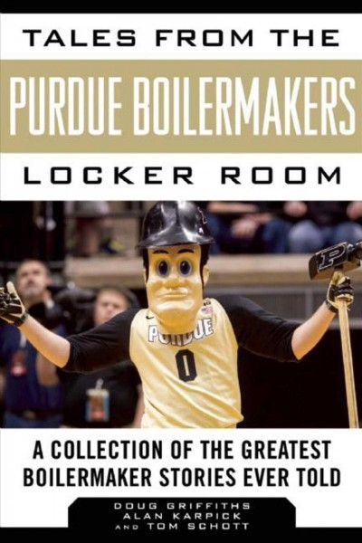 Tales from the Purdue Boilermakers locker room : a collection of the greatest Boilermaker stories ever told /