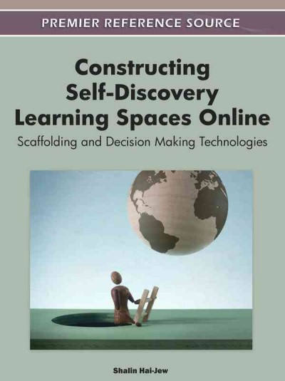 Constructing self-discovery learning spaces online : scaffolding and decision making technologies /