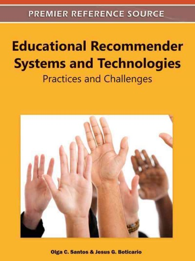 Educational recommender systems and technologies : practices and challenges /