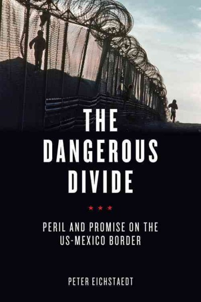 The dangerous divide : peril and promise on the US-Mexico border