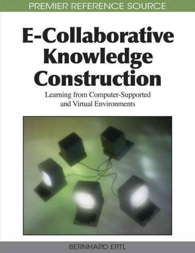 E-collaborative knowledge construction : learning from computer-supported and virtual environments /