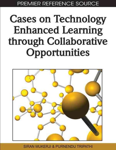 Cases on technology enhanced learning through collaborative opportunities /
