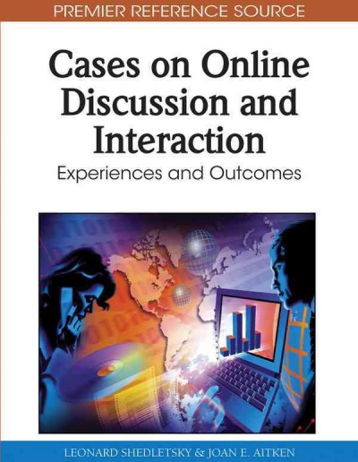 Cases on online discussion and interaction : experiences and outcomes /