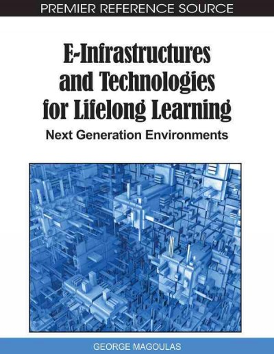 E-infrastructures and technologies for lifelong learning : next generation environments /