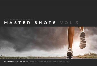 Master shots. : 100 setups- scenes- and moves for your breakthrough movie