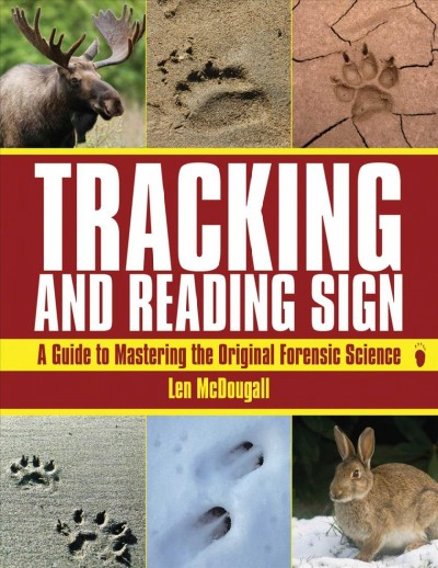 Tracking and reading sign : a guide to mastering the original forensic science /
