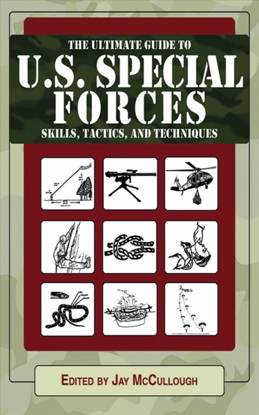 The ultimate guide to U.S. Special Forces skills, tactics, and techniques /