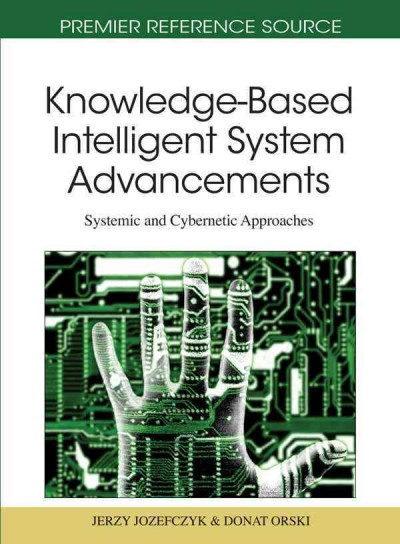 Knowledge-based intelligent system advancements : systemic and cybernetic approaches /