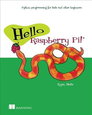 Hello Raspberry Pi! : : Python programming for kids and other beginners