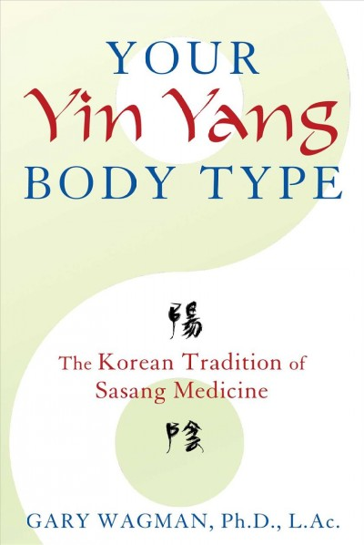Your yin yang body type : : the Korean tradition of sasang medicine