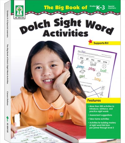 The big book of Dolch Sight Word activities : a complete reading resource for building mastery of the Dolch Sight Word Lists from pre-primer through level 3 /